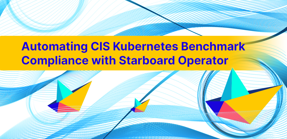 CIS K8s Benchmark Compliance & Starboard