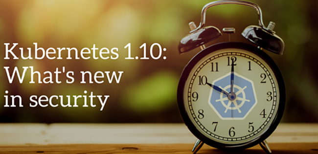 Kubernetes 1.10 What's New in Security