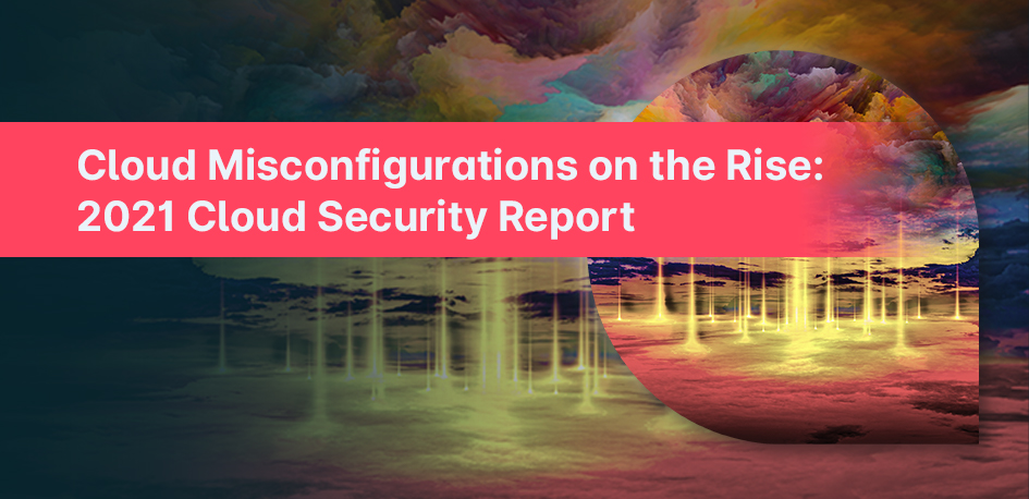 CSPM Cloud Security Report 2021