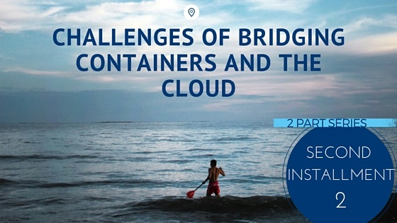 CHALLENGES OF BRIDGING CONTAINERS AND THE CLOUD