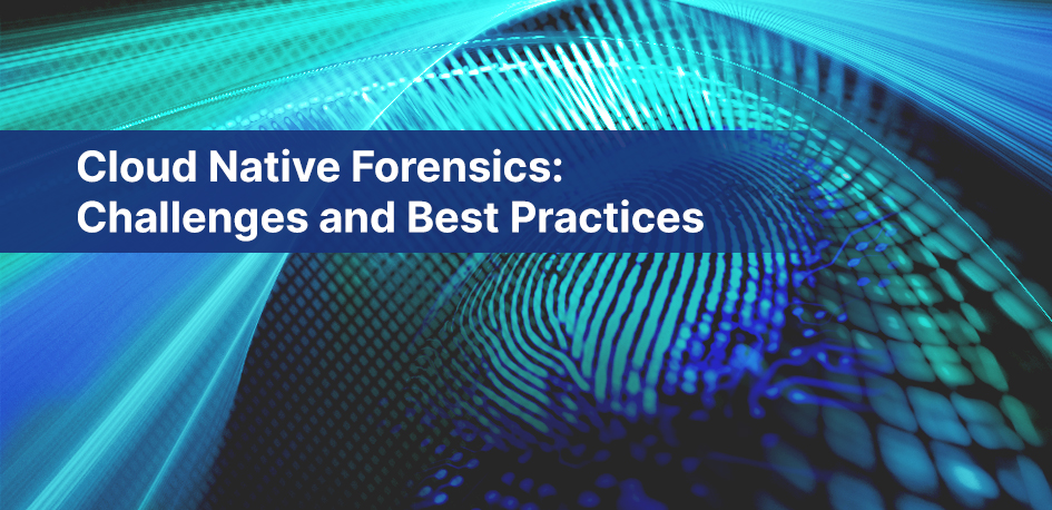 Forensics in Cloud Native Environments
