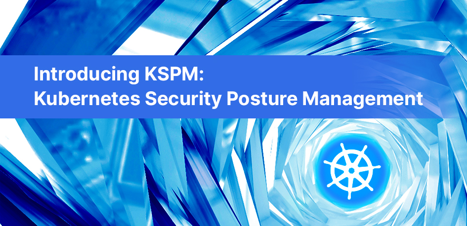 KSPM Kubernetes Security Posture Management