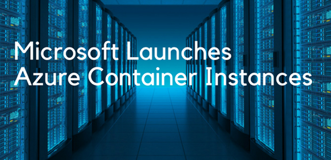 Microsoft Launches Azure Container Instances