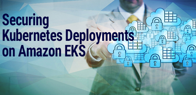 Securing Kubernetes Deployments Amazon EKS