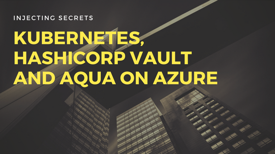 Injecting Secrets with HashiCorp Vault and Container security on Azure