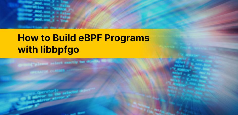 How to Build eBPF Programs with libbpfgo