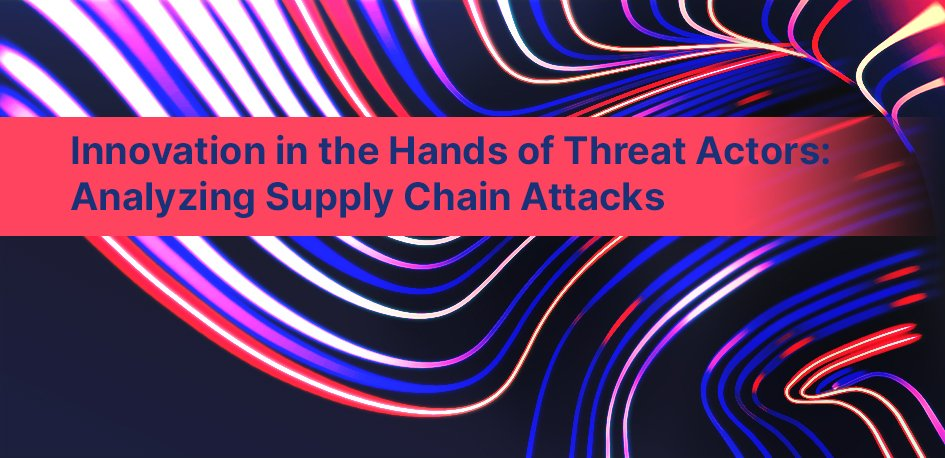Innovation in the Hands of Threat Actors: Analyzing Supply Chain Attacks