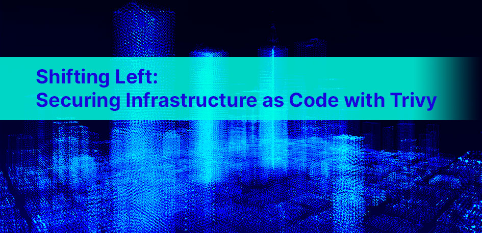 Shifting Left: Infrastructure as Code security with Trivy