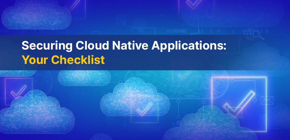 Securing Cloud Native Applications: Your Checklist