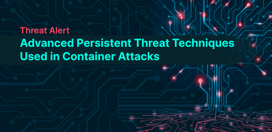 Advanced Persistent Threat Container Attacks