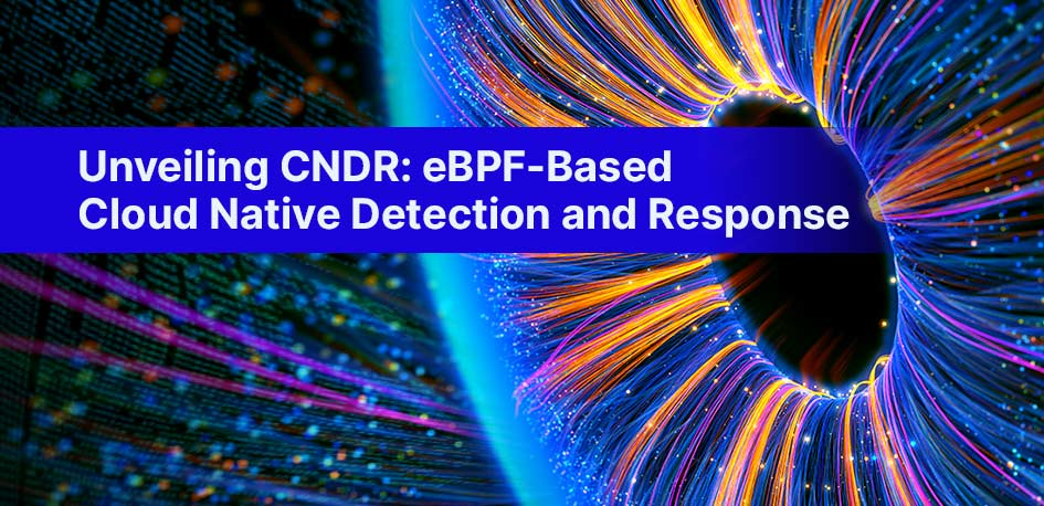 Unveiling CNDR: eBPF-Based Cloud Native Detection and Response