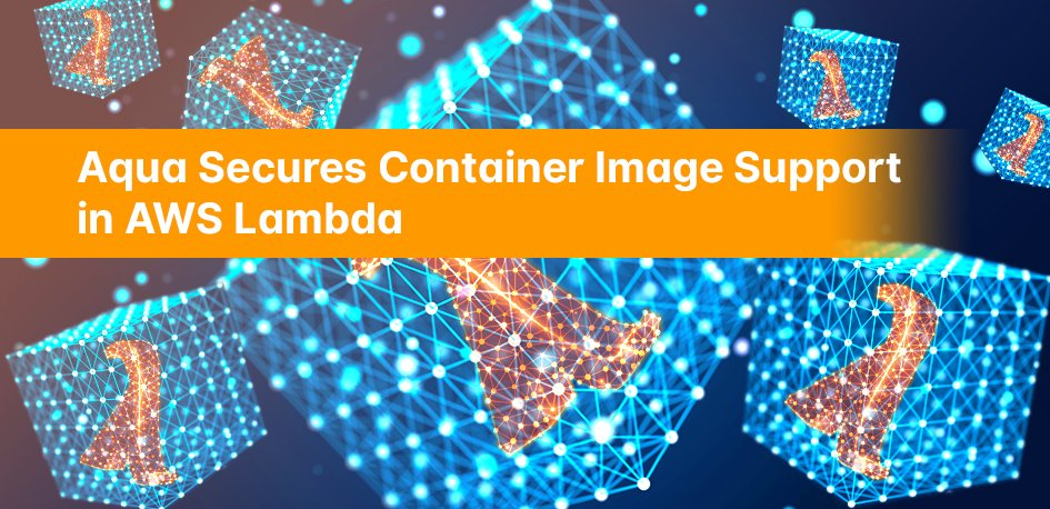 Aqua Secures Container Image Support in AWS Lambda