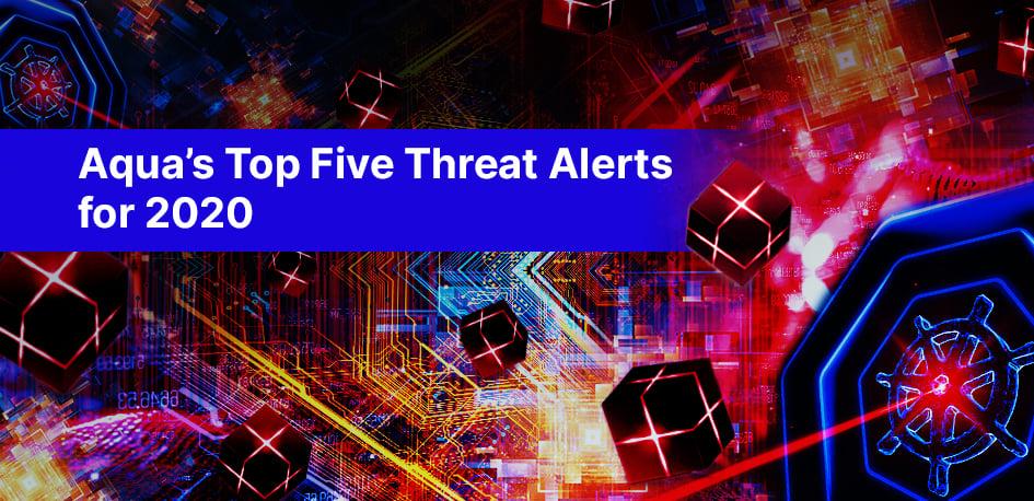 Aqua's Top Five Threat Alerts for 2020