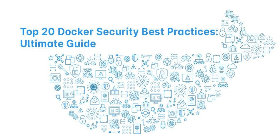 Top 20 Docker Security Best Practices: Ultimate Guide