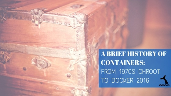 A Brief History of Containers: From 1970s chroot to Docker 2016
