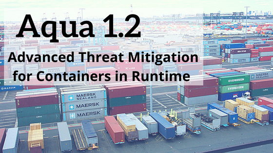 Advanced Threat Mitigation for Containers in Runtime: Aqua 1.2