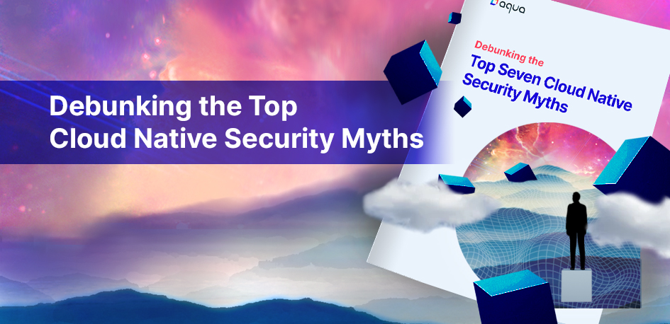Debunking the Top Cloud Native Security Myths