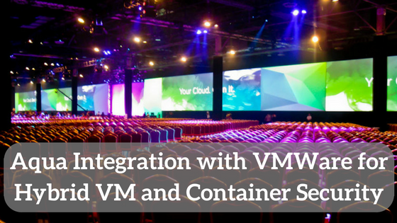 Aqua Integration with VMWare for Hybrid VM and Container Security