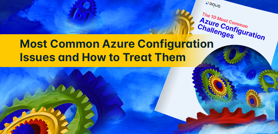 Most Common Azure Configuration Issues and How to Treat Them