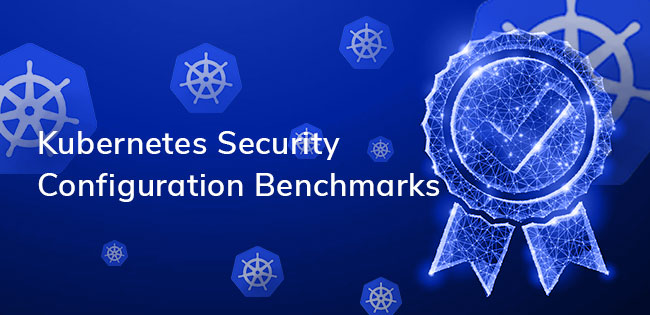 Security Configuration Benchmarks for Kubernetes