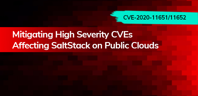Mitigating High Severity CVEs Affecting SaltStack on Public Clouds