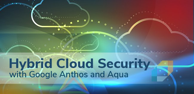 Securing Hybrid Cloud Workloads on Google Anthos