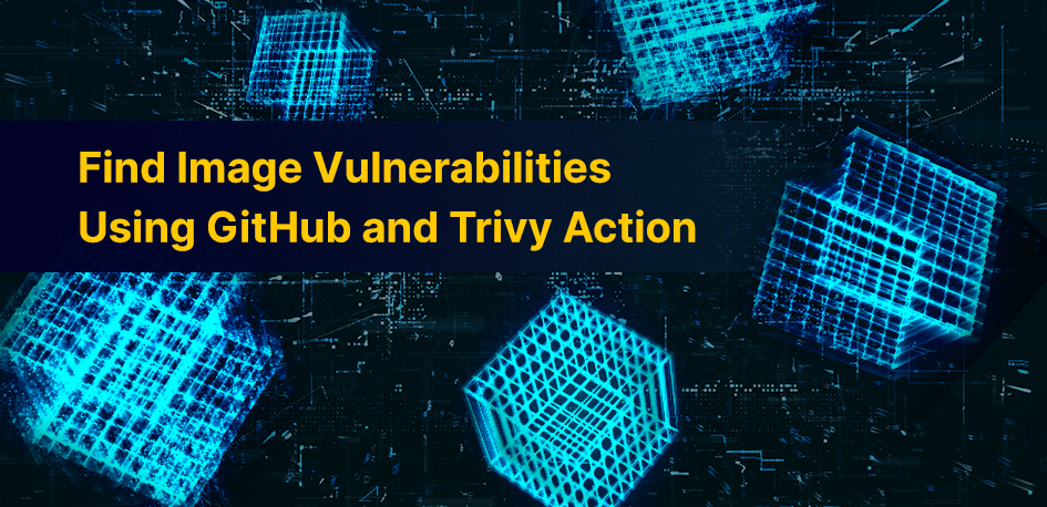 Find Image Vulnerabilities Using GitHub and Aqua Security Trivy Action