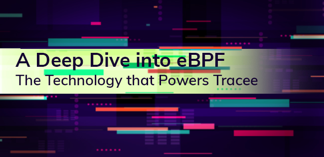 A Deep Dive into eBPF: The Technology that Powers Tracee