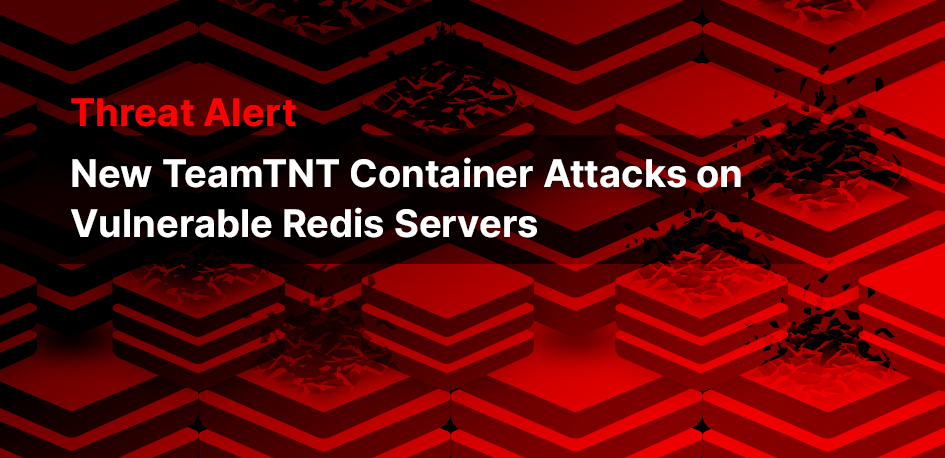 Threat Alert: TeamTNT is Back and Attacking Vulnerable Redis Servers