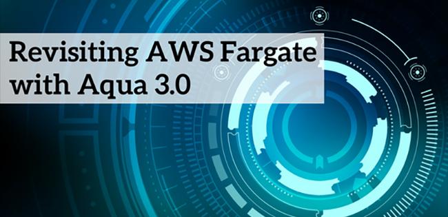 Revisiting AWS Fargate with Aqua 3.0