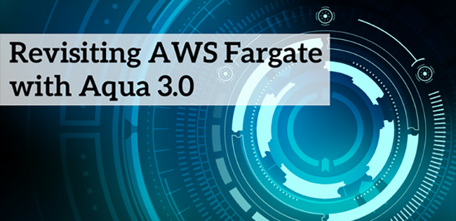 Revisiting AWS Fargate with Aqua 3.0