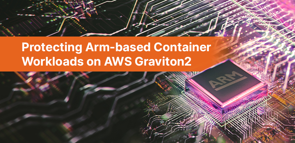 Protecting Arm-based Container Workloads on AWS Graviton2