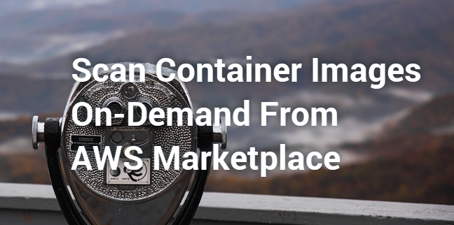 How Aqua Scans Container Images On-Demand From The AWS Marketplace