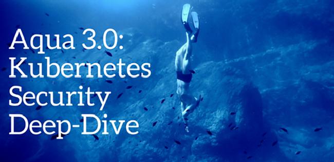 Aqua 3.0: Kubernetes Security Deep-Dive