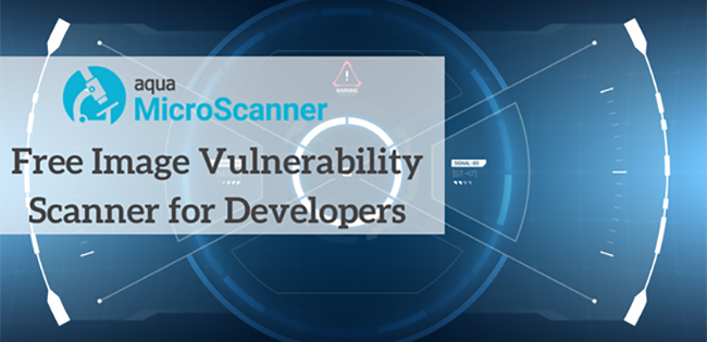 Aqua's new MicroScanner Free Image Vulnerability Scanner for Developers