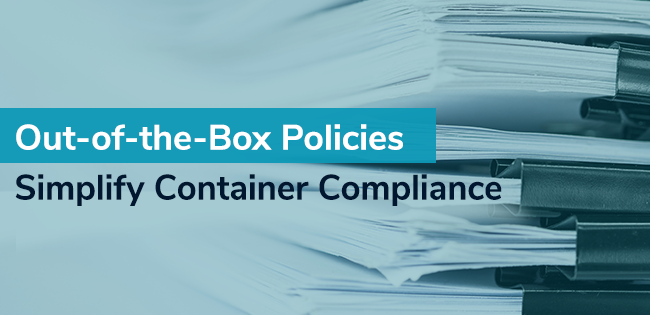Out-of the-Box Policies Simplify Container Compliance