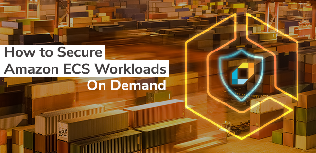 How to Secure Amazon ECS Workloads On Demand