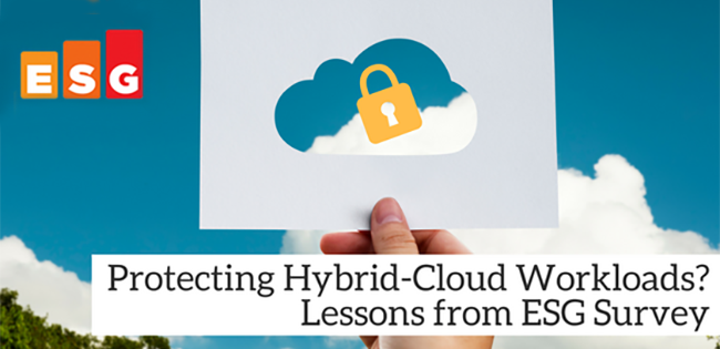 Protecting Hybrid-Cloud Workloads? Lessons from ESG Survey