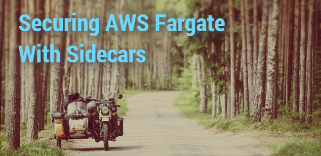 Securing AWS Fargate with Sidecars