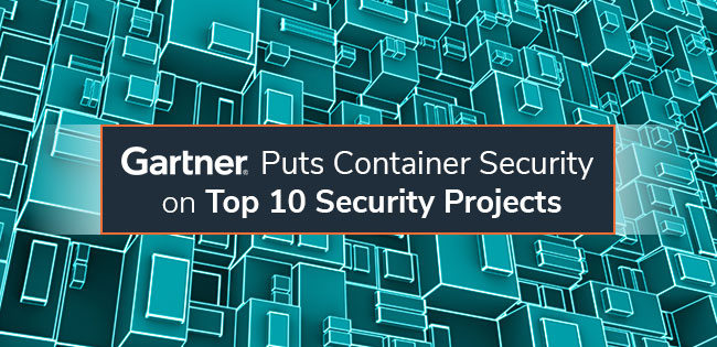 Gartner Names Container Security Among Top 10 Security Projects for 2019