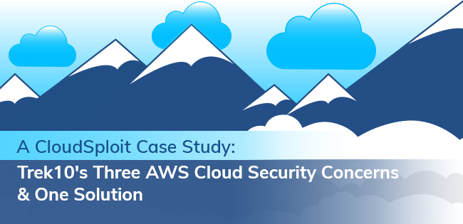 A CloudSploit Case Study: Trek10's Three AWS Cloud Security Concerns & One Solution