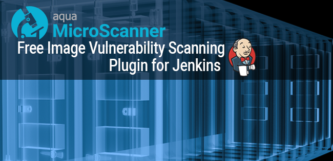 Aqua MicroScanner: Free Image Vulnerability Scanning Plugin for Jenkins