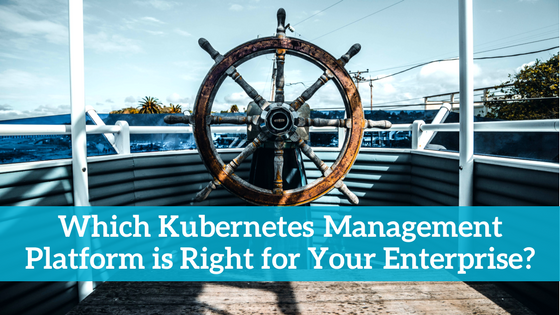 Which Kubernetes Management Platform is Right for Your Enterprise?