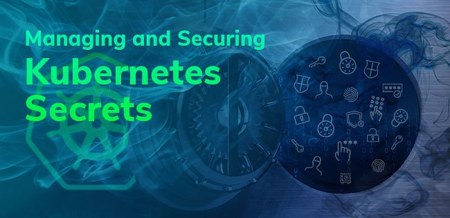 Managing and Securing Kubernetes Secrets: A Complete Guide