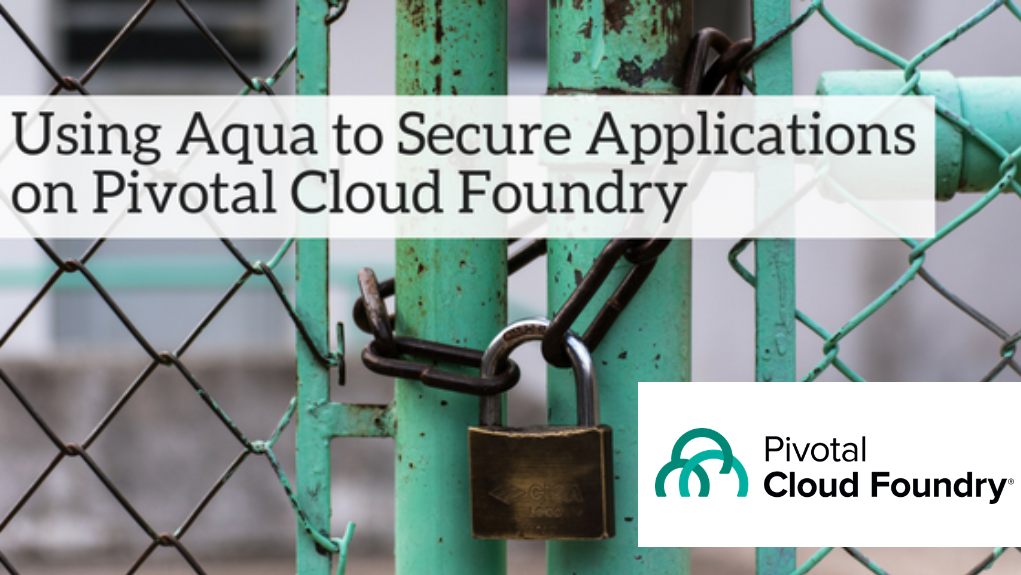 Using Aqua to Secure Applications on Pivotal Cloud Foundry