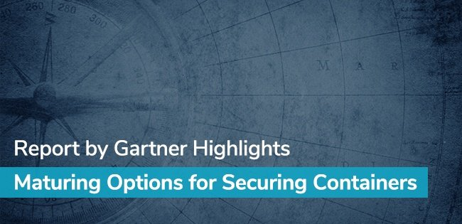 Report by Gartner Highlights Maturing Options for Securing Containers