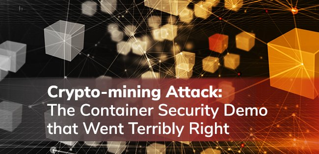 Crypto-mining Attack: The Container Security Demo that Went Terribly Right