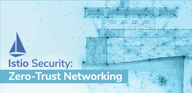 Istio Security: Zero-Trust Networking