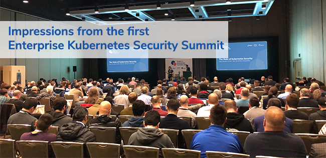 Impressions from KubeSec, The First Enterprise Kubernetes Security Summit
