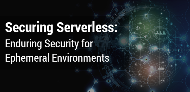 Securing Serverless: Persistent Security for Ephemeral Environments